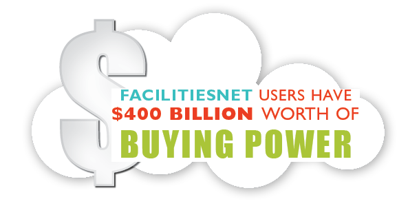 FacilitiesNet users have $400 billion worth of buying power*
